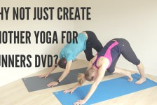 Why not just create another yoga for runners DVD-